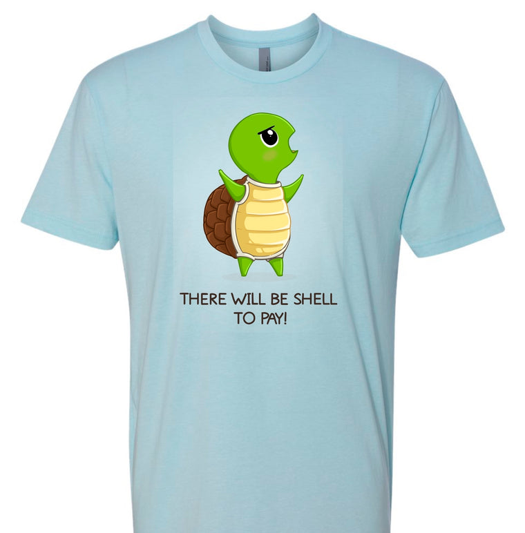 """There Will Be Shell To Pay"" - Short Sleeve T-Shirt"