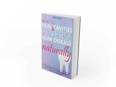 How to Heal Cavities and Reverse Gum Disease Naturally E-Book (Instant Download)