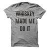 Whiskey Made Me Do It T Shirt - awesomethreadz