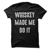 Whiskey Made Me Do It  [T-Shirt] awesomethreadz