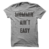 Mommin' Ain't Easy T Shirt - awesomethreadz