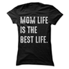 Mom Life Is The Best Life  [T-Shirt] awesomethreadz