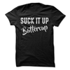 Suck It Up Buttercup   awesomethreadz