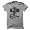 This Teacher Has Class  [T-Shirt] awesomethreadz