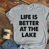 Life Is Better At The Lake  [T-Shirt] awesomethreadz