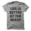 Life Is Better At The Beach  [T-Shirt] awesomethreadz