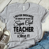 I Never Dreamed I'd Grow Up To Be A Super Cool Teacher But Here I Am Killing It Coffee Mug T Shirt - awesomethreadz