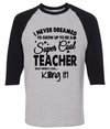 I Never Dreamed I'd Grow Up To Be A Super Cool Teacher But Here I Am Killing It  [T-Shirt] awesomethreadz