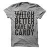 Witch Better Have My Candy T Shirt - awesomethreadz