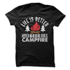 Life Is Better With Beer And A Campfire   awesomethreadz