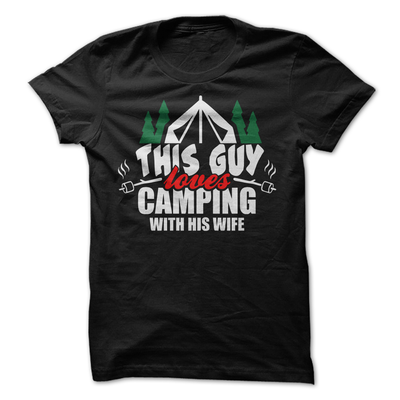 This Guy Loves Camping With His Wife   awesomethreadz