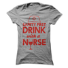 Safty First Drink With A Nurse T Shirt - awesomethreadz
