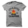 Life Is Better By The Campfire T Shirt - awesomethreadz