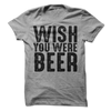 Wish You Were Beer  [T-Shirt] awesomethreadz