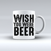 Wish You Were Beer Coffee Mug   awesomethreadz