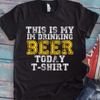 This Is My Im Drinking Beer Today T-Shirt