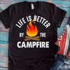 Life Is Better By The Campfire  [T-Shirt] awesomethreadz