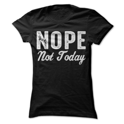 Nope Not Today   awesomethreadz
