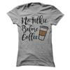 No Talkie Before Coffee T Shirt - awesomethreadz