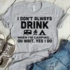 I Don't Always Drink When I Go Camping Oh Wait Yes I Do Coffee Mug  [T-Shirt] awesomethreadz