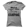 I Don't Need Therapy I Just Need To Go Camping T Shirt - awesomethreadz