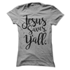 Jesus Saves Y'all  [T-Shirt] awesomethreadz