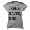 Jesus Saves Bro T Shirt - awesomethreadz