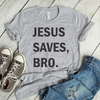 Jesus Saves Bro  [T-Shirt] awesomethreadz