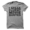 I Speak Fluent Movie Quotes T Shirt - awesomethreadz