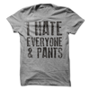 I Hate Everyone And Pants T Shirt - awesomethreadz