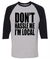 Don't Hassle Me I'm Local  [T-Shirt] awesomethreadz