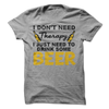 I Don't Need Therapy I Just Need To Drink Some Beer  [T-Shirt] awesomethreadz