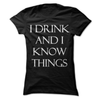 I Drink And I Know Things  [T-Shirt] awesomethreadz