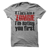 If I Turn Into A Zombie I'm Eating You First T Shirt - awesomethreadz