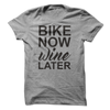 Bike Now Wine Later  [T-Shirt] awesomethreadz