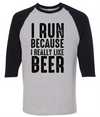 I Run Because I Really Like Beer  [T-Shirt] awesomethreadz