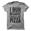 I Run Because I Really Like Pizza  [T-Shirt] awesomethreadz