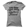 God Made Jesus Saved Southern Raised  [T-Shirt] awesomethreadz