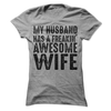 My Husband Has A Freakin' Awesome Wife  [T-Shirt] awesomethreadz