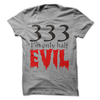 333 Only Half Evil  [T-Shirt] awesomethreadz