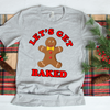 Lets Get Baked Gingerbread Man  [T-Shirt] awesomethreadz