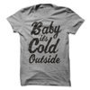 Baby It's Cold Outside T Shirt - awesomethreadz