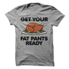 Get Your Fat Pants Ready T Shirt - awesomethreadz