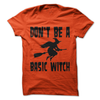 Don't Be A Basic Witch  [T-Shirt] awesomethreadz