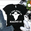 If You Got It Haunt It  [T-Shirt] awesomethreadz
