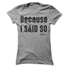 Because I Said So - Mom  [T-Shirt] awesomethreadz