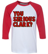 You Serious Clark  [T-Shirt] awesomethreadz
