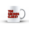 You Serious Clark Coffee Mug  [T-Shirt] awesomethreadz