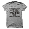 Always Be Yourself Unless You Can Be A Wizard T-Shirt or Hoodie T Shirt - awesomethreadz
