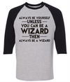 Always Be Yourself Unless You Can Be A Wizard  [T-Shirt] awesomethreadz